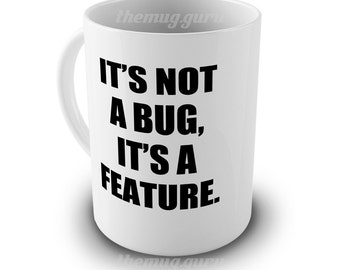 Personalised Funny Mug - Geek Office - It's not a bug, it's a feature