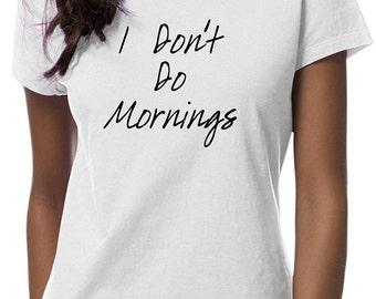 I Don't Do Morning TShirt Shirt Gift Ideas Womens Shirt For Her Funny S M L XL XXL