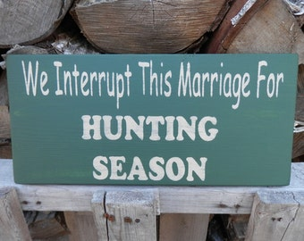 We Interrupt This Marriage for HUNTING SEASON country decor wood sign