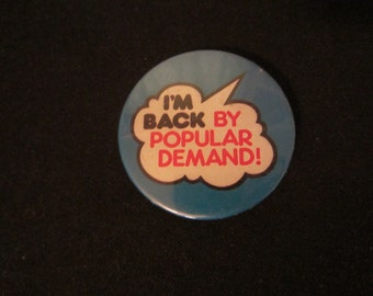 I'm Back by Popular Demand button pin