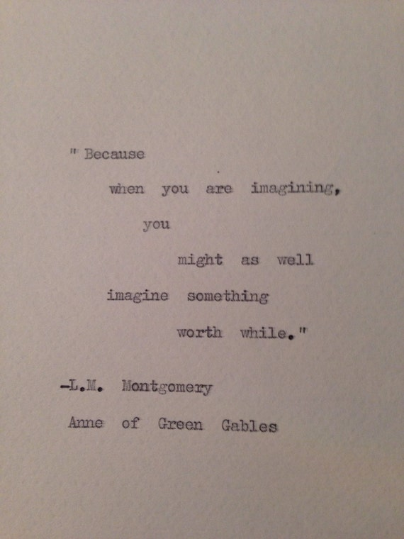 "Anne of Green Gables ""Because when you are imagining"" Quote Hand Typed on Vintage Typewriter"