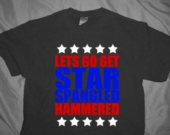 Lets Go Get Star Spangled Hammered