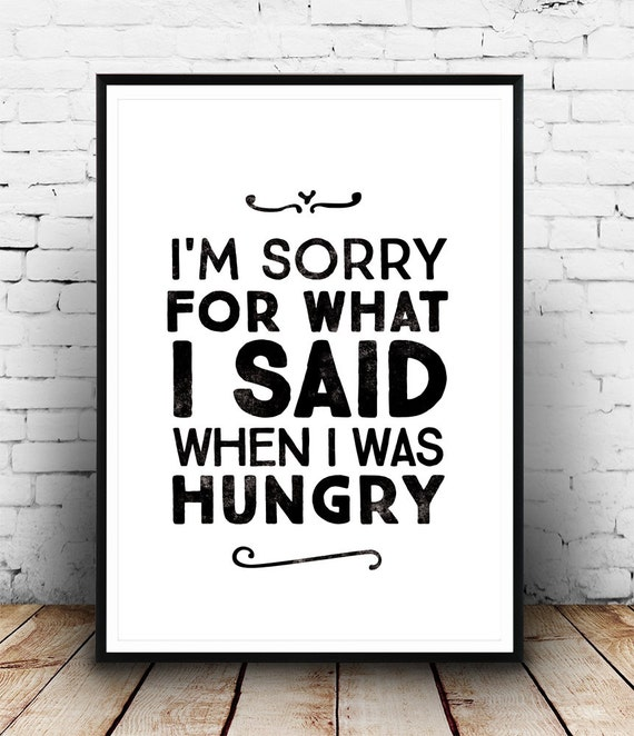 Kitchen Decor Quotes: Kitchen Print Im Sorry For What I Said When I Was Hungry