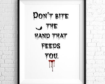 Don't bite the hand that feeds you. Wall art. Instant decor. Download. Words of Wisdom