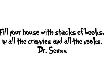 Dr Seuss - Fill your house with stacks of books - Vinyl Wall Decal - Multiple Size & Color Options
