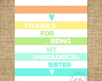 Thanks for being my unbiological sister - rainbow colors - INSTANT DOWNLOAD - Printable Inspiration Quote - 8 x 10
