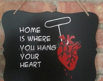 Home Is Where You Hang Your Heart wall art, plaque, valentines day, goth, gift, hearse, dark, sarcastic