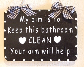 Lovely Decorative Hand crafted Wooden bathroom sign My aim is to keep this bathroom clean (White on Black)