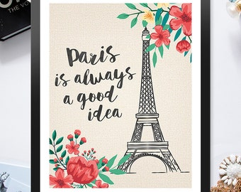 Instant Download Printable Paris is Always a Good Idea Eiffel Tower France vacation 8x10 inch Poster Print - P1008