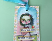 A Beautiful Truth.  Hand Painted Words of Encouragement Bookmark or Gift Tag. Never Run Back to What Broke You.