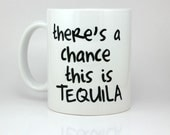 Tequila Mug - There's A Chance This Is Tequila - 11 Ounce Coffee Mug - Cute Funny Gift - Tea Cup