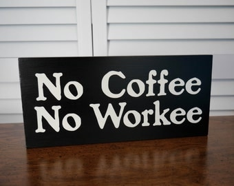 No Coffee No Workee - Hand Painted Wood Sign - Office sign - Decor