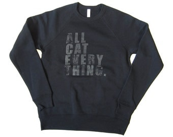 SALE!!- All Cat Everything Unisex Crew Neck Sweatshirt, White Triblend, Screenprinted