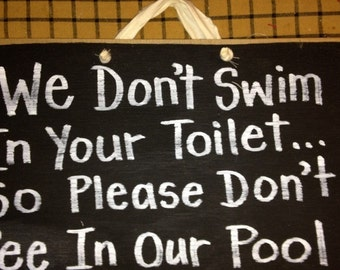 We dont swim your toilet don't pee in our pool sign wood rustic