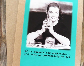 Funny Vintage Image Greeting Card. If it weren't for cocktails, i'd have no personality at all Kraft Card Stock Design # 201532