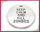 5 Stamped Keep Calm and Kill Zombies Antiqued Silver Round charms 20mm PS164