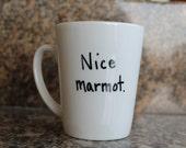 "Hand Lettered Mug "" Nice Marmot"""
