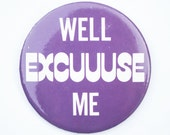 Well Excuuuse Me Big Purple Pin