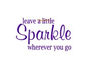 Leave a Little Sparkle Wherever You Go - Wall Decal - Vinyl Wall Decals, Wall Decor, Wall Stickers, Girls Bedroom Decal