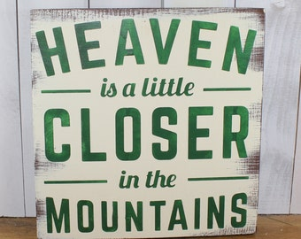 Heaven is a little Closer in the MOUNTAINS Sign/Green/U Choose Color/Wood Sign/Mountain Decor/Cabin Decor/Mountain Sign