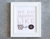 Art Print, We Go Together Like Coffee and Donuts, Sign, Poster, Coffee Bar Sign, Coffee Bar Poster, Donuts Poster, Coffee Love, Couples Sign