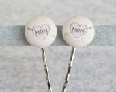 I Love My Mom Fabric Covered Button Bobby Pin Pair