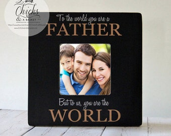 To The World You Are A Father But To Us You Are The World Picture Frame, Dad Picture Frame, Father Gift
