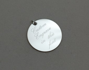 """custom engraved with any words (SCRIPT FONT) --- engraved stainless steel, sterling silver or 14kt gold filled 1"""" round charm"""