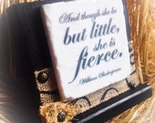 Though She Be But Little She Is Fierce, Sign , William Shakespeare , Graduation , Wood block , Stone , Plaque , Daughter , Burlap Accent