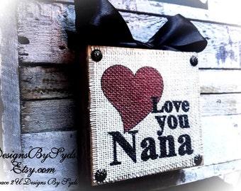 Love You Nana Wood Block Burlap Sign , Choose Your Endearing Name and Colors ,  Gigi Nana Mimi Meme Mema etc.