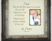 Dad Frame, You Are The First Man I Ever Loved, Personalized Wedding Picture Frame, Father of the bride Gift Parent Thank You, 16 X 16