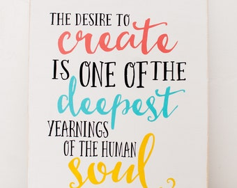 The desire to Create is one of the deepest yearning of the human soul