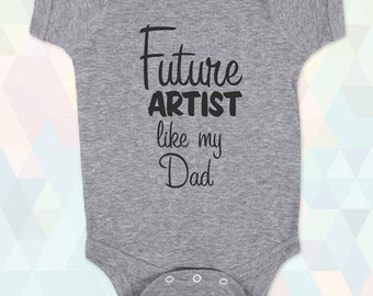 Future Artist like my Dad - Mom - Uncle - Aunt - Grandpa - Baby One-piece, Infant, Toddler, Youth T-Shirts