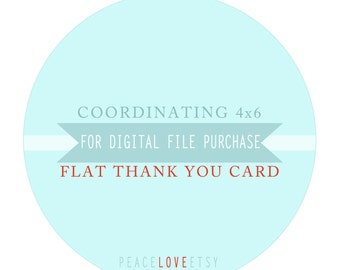 """Coordinating 4""""x6"""" Flat Thank You Card for digital file purchase"""
