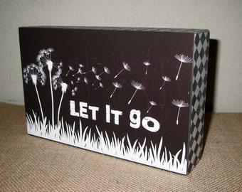 Let it go Sign Dandelion Flower Sign inspirational Sign Black and White Box Sign