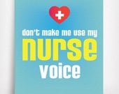 Don't Make Me Use My NURSE VOICE - Greeting Card