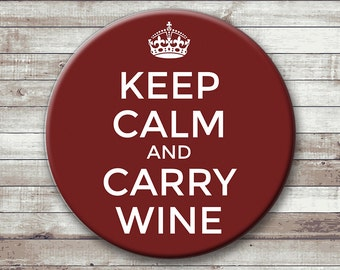 Keep Calm and Carry Wine - 2.25 inch pinback button or magnet