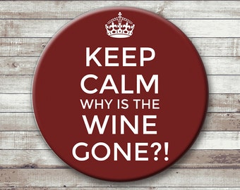 Keep Ca.. Why is the Wine Gone?! - 2.25 inch pinback button or magnet
