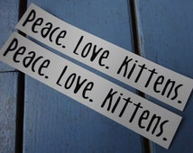 Peace. Love. Kittens. Set of 2 Bumper Stickers for Cat Lovers.