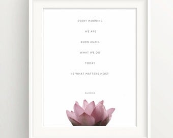 "Buddha Print - ""Every morning we are born again."" Quote - Lotus Flower"