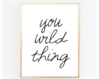 """Instant Download """" You Wild Thing """" Printable. Typography. Wall Art."""