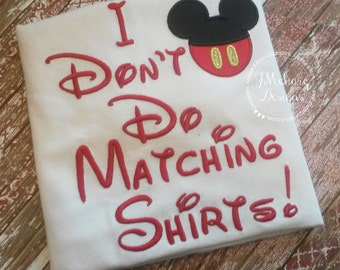 I Don't Do Matching Shirts Custom Embroidered Disney Inspired Vacation Shirts for the Family! 878