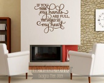 If You Think My Hands Are Full, You Should See My Heart Vinyl Wall Home Decal Sticker