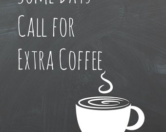 Some Days Call For Extra Coffee Chalkboard Printable