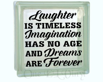 Laughter is Timeless, Imagination has no Age, & Dreams are Forever - Vinyl Decal for a DIY Glass Block, Frames and more - Block Not Included
