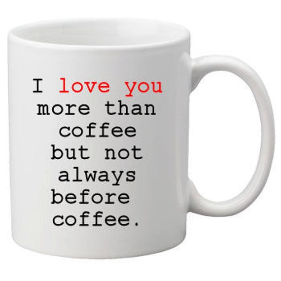 Items Similar To I Love You More Than Coffee But Not