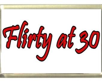 Flirty at 30 Fridge Magnet 7cm by 4.5cm,