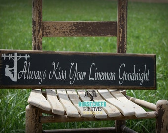 Lineman wood sign, Always kiss your lineman goodnight, handcrafted primitive rustic sign
