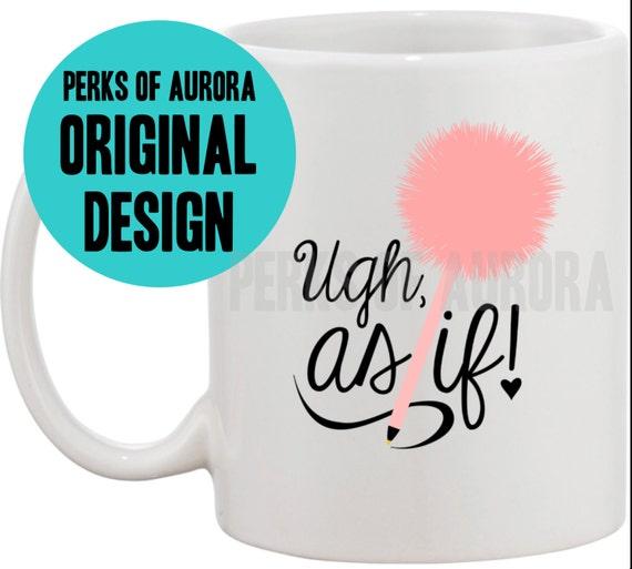 Ugh Quotes: Clueless Inspired Ugh As If Coffee Mug