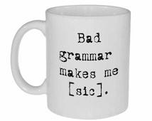 Bad Grammar Funny Coffee or Tea Mug - Bad Grammar makes me [sic]